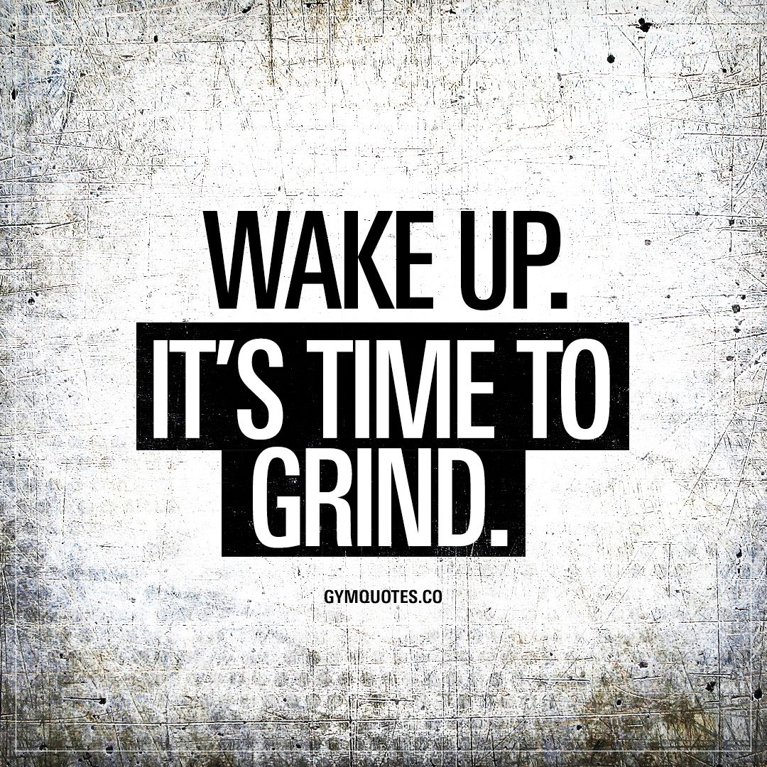 Wake Up Its Time To Grind Fitness Inspiration Motivation