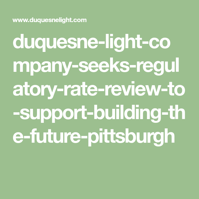 Duquesne Light Company Seeks Regulatory Rate Review To