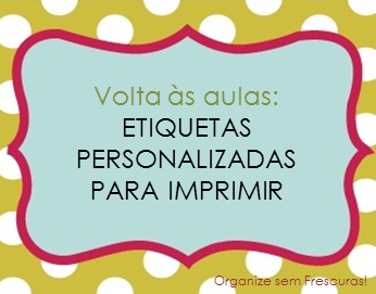 Organize sem Frescuras   Rafaela Oliveira » Arquivos » Volta às aulas: etiquetas personalizadas para