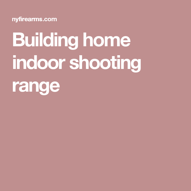 Building Home Indoor Shooting Range