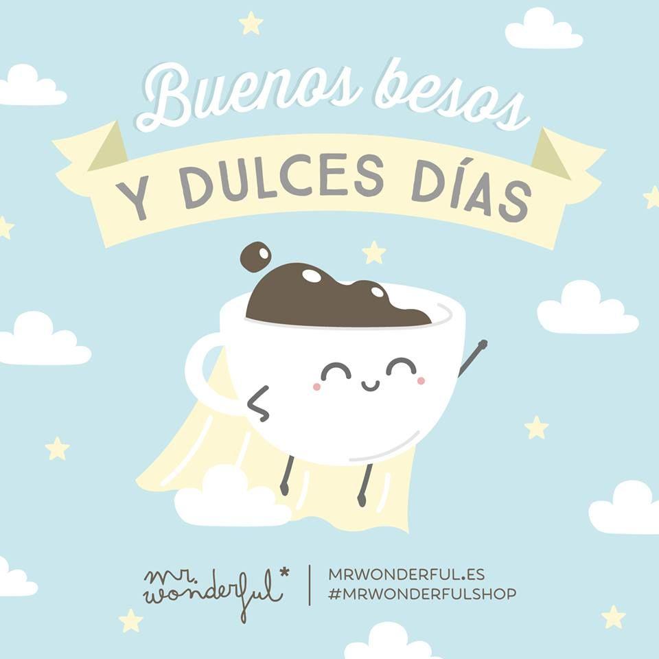 Buenos Besos Y Dulces Días Mr Wonderful Frases De Buenos