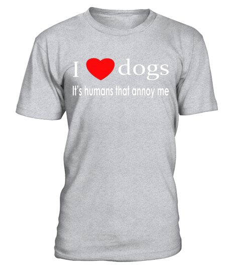 Funny I Love Dogs It/'s Humans That Annoy Me Dog Novelty Humor T-Shirt