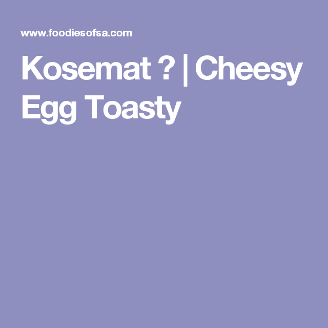 Kosemat 😄 | Cheesy Egg Toasty