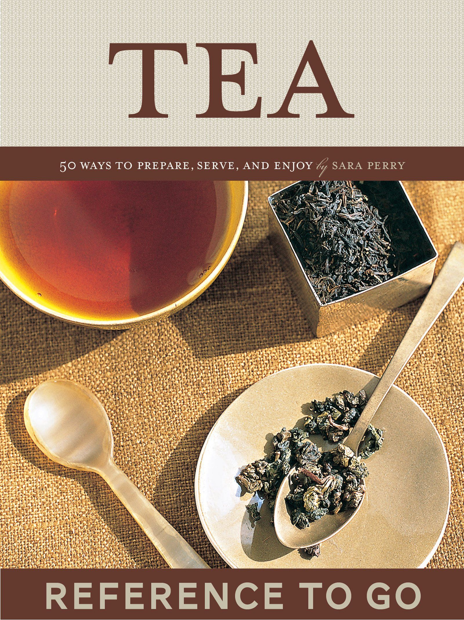 Tea: Reference to Go: 50 Ways to Prepare, Serve, and Enjoy:Amazon:Kindle Store