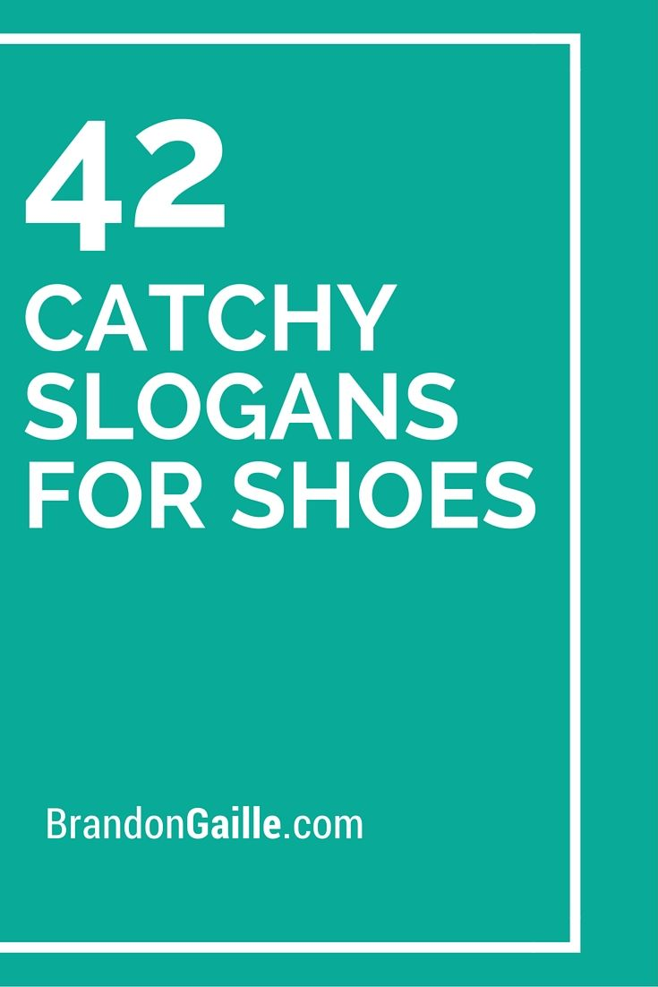 43 Catchy Slogans For Shoes Catchy Slogans Slogan And