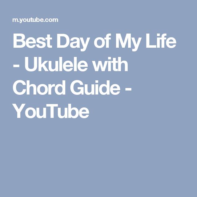 Best Day Of My Life Ukulele With Chord Guide Youtube Ukelele