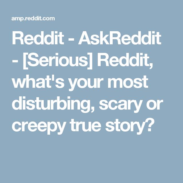 Reddit - AskReddit - [Serious] Reddit, what's your most