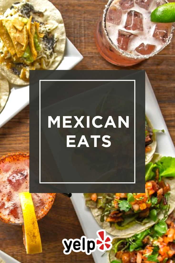 Looking For A Great Mexican Restaurant Find One In Your City On Yelp
