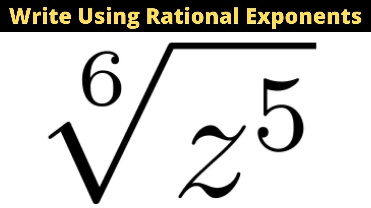 Write The Expression Using Rational Exponents Sixth Root Of Z 5 Exponents Math Videos Writing