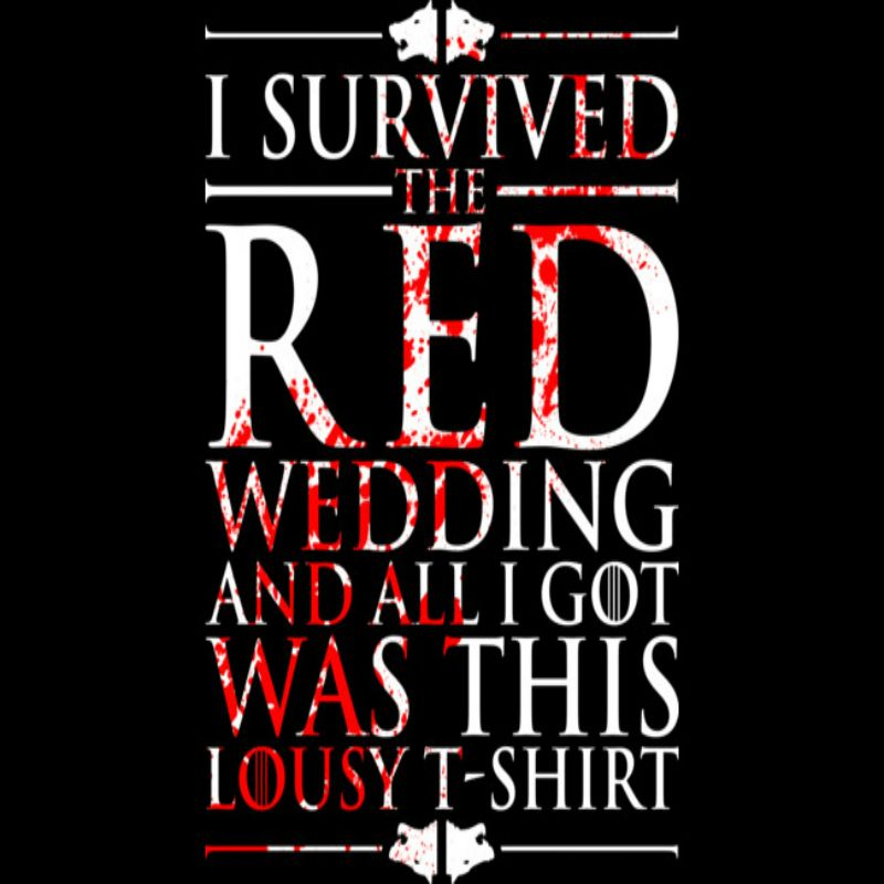 I Survived The Red Wedding T Shirt Http Ofthroneswiki Info Out