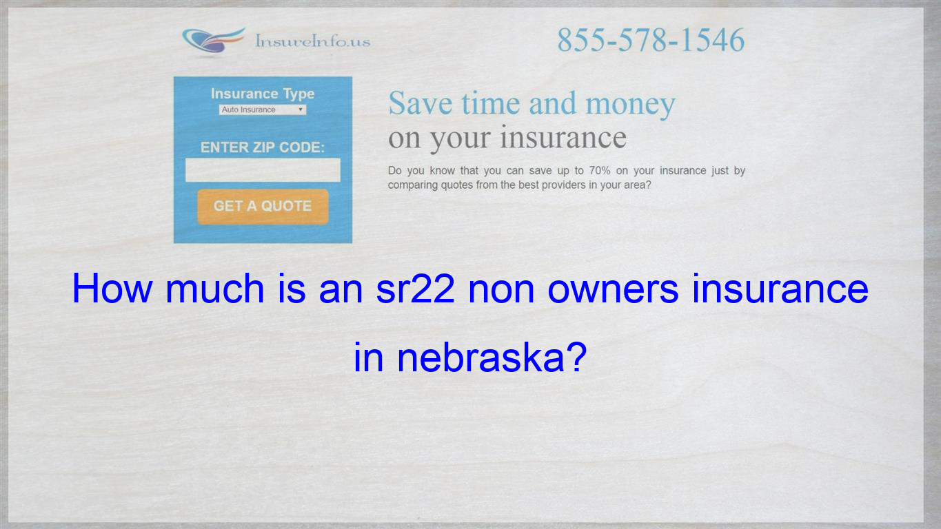 Pin On How Much Is An Sr22 Non Owners Insurance In Nebraska