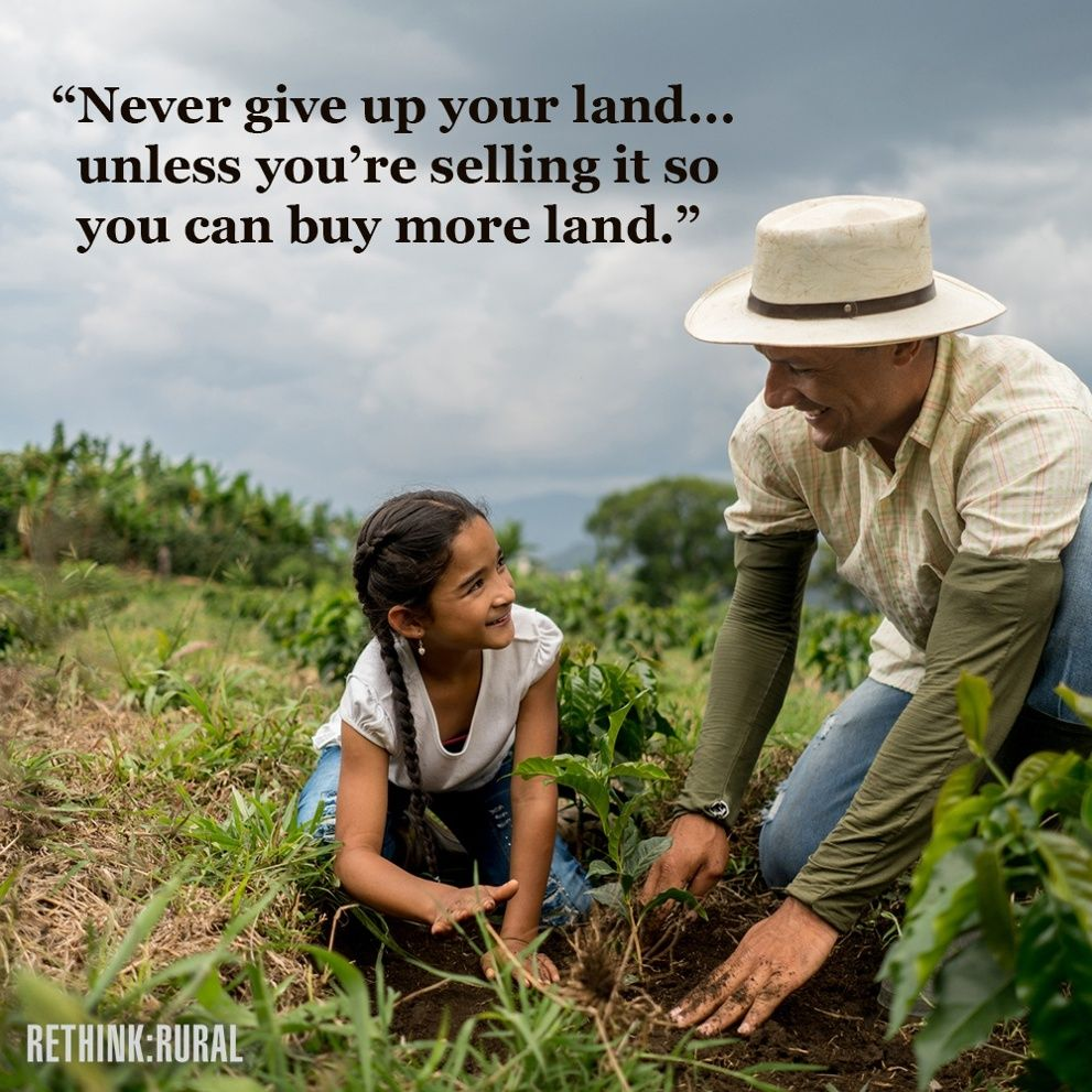 Dad's Advice: Never Give Up Your Land. In honor of Father's Day, we asked Rethink:Rural readers to share their dads' best advice. We share our favorites at http://bit.ly/RERUdads.