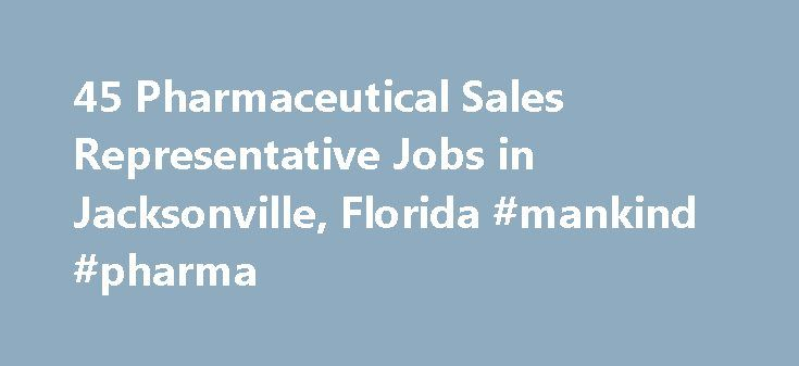 45 Pharmaceutical Sales Representative Jobs in Jacksonville, Florida