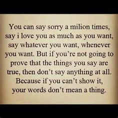 Sorry Say Sorry Love Quote Your Words Never Meant Anything At All What A Waste Of Time Quotes Words Sayings