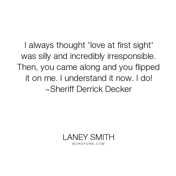 Laney Smith I Always Thought Love At First Sight Was Silly And Incredibly Irresponsible Then Romance Books Book Love Story Romance Novels