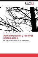 Asma bronquial y factores psicológicos : un estudio centrado en las emociones / Juan Carlos Fernández Rodríguez