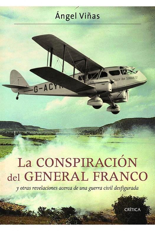 La conspiración del General Franco : y otras revelaciones acerca de una guerra civil desfigurada / Ángel Viñas. Crítica, 2012
