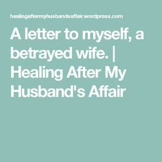 A letter to myself, a betrayed wife  | Letting go | Cheating