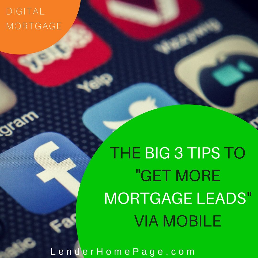 The Big 3 Tips To Get More Mortgage Leads Via Mobile