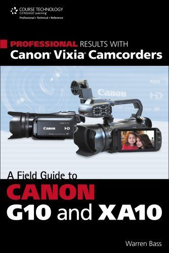 Professional Results With Canon Vixia Camcorders A Field Guide To Canon G10 And Xa10 By Warren Bass Http Www Amazo Field Guide Training Day Movie Canon G10