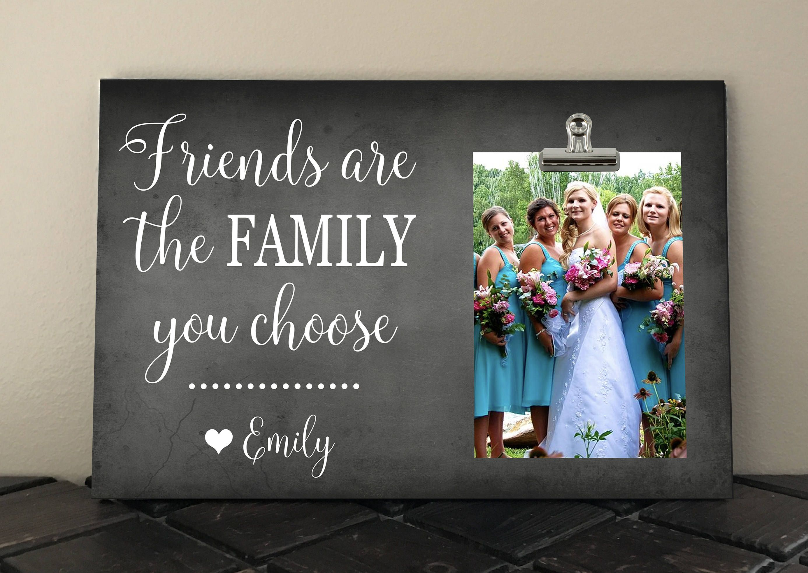 Friends Are The Family You Choose Bridesmaid Gift Free Design