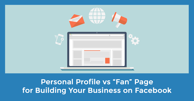 Should You Use Your Personal Profile or a 'Fan' Page to