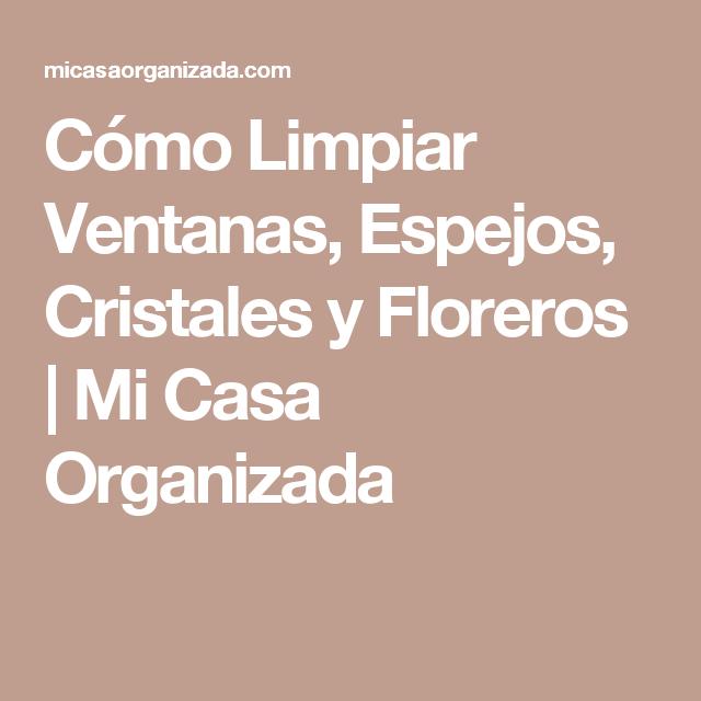 Cómo Limpiar Ventanas, Espejos, Cristales y Floreros | Mi Casa ...