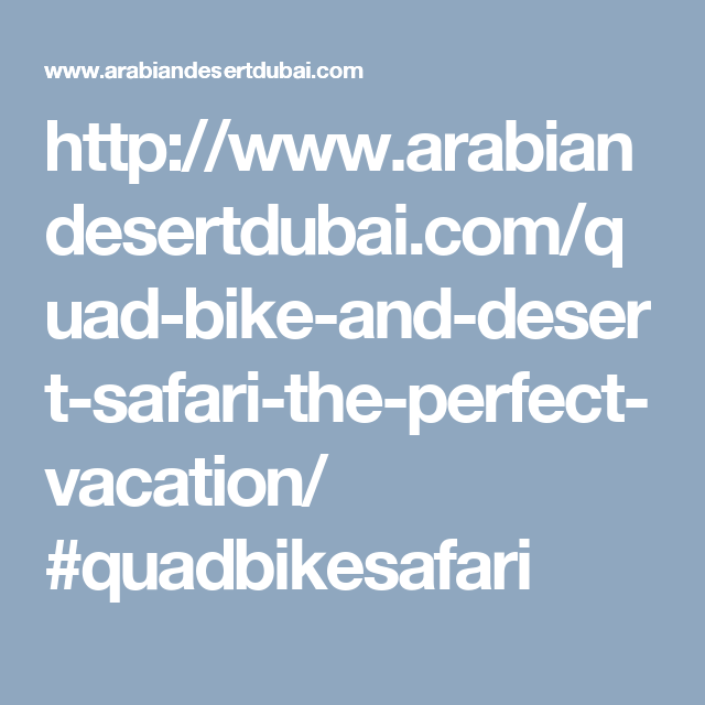 http://www.arabiandesertdubai.com/quad-bike-and-desert-safari-the-perfect-vacation/ #quadbikesafari
