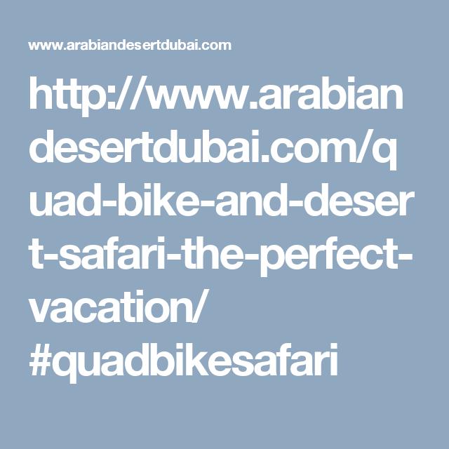 http://www.arabiandesertdubai.com/quad-bike-and-desert-safari-the-perfect-vacation/ #quadbikesafari