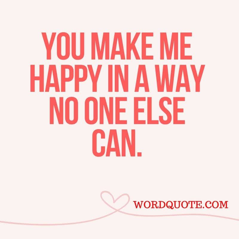 You Make Me Happy In A Way No One Else Can Word Quote Famous Quotes You Make Me Happy Words Quotes Famous Short Quotes