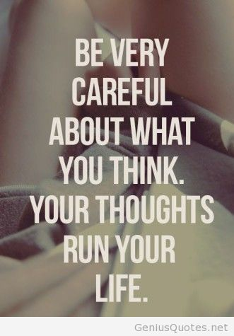 Be very careful about you think