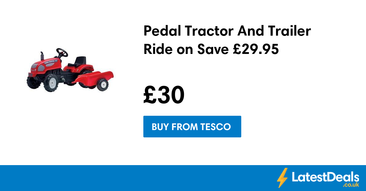 Pedal Tractor And Trailer Ride On Save 2995 30 At Tesco