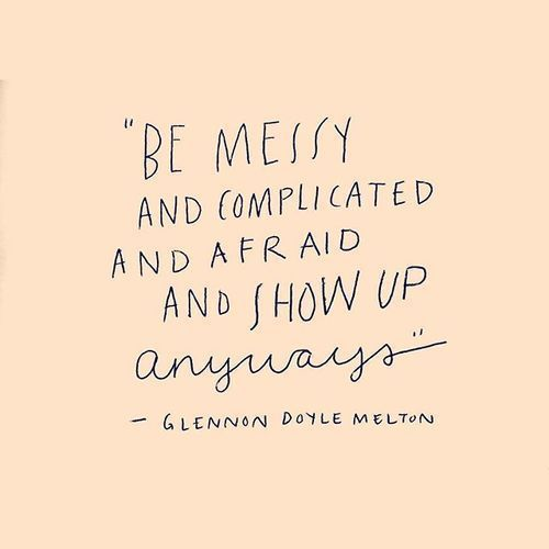Daily mantra to #showup despite your fears and complexities