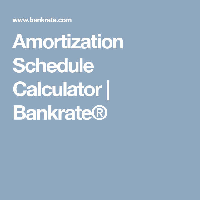 amortization schedule calculator bankrate for the home