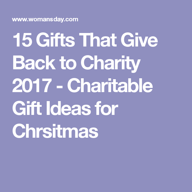 15 Gifts That Give Back to Charity 2017 - Charitable Gift Ideas for Chrsitmas