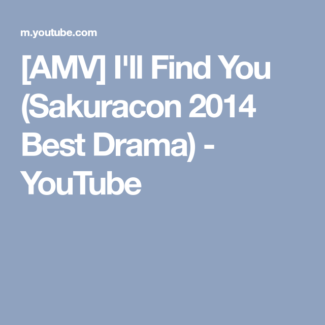 [AMV] I'll Find You (Sakuracon 2014 Best Drama) - YouTube