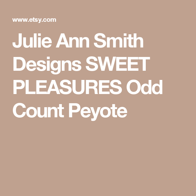 Julie Ann Smith Designs SWEET PLEASURES Odd Count Peyote