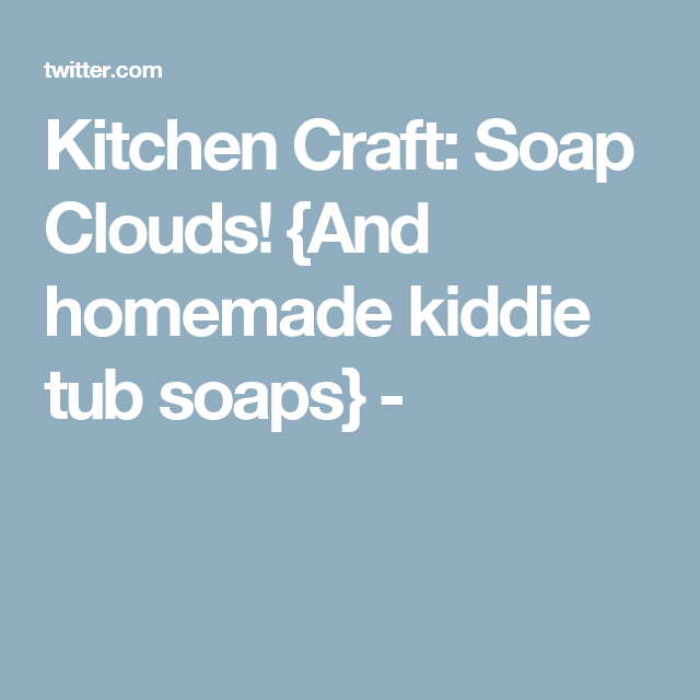 Attirant Kitchen Craft: Soap Clouds! {And Homemade Kiddie Tub Soaps}