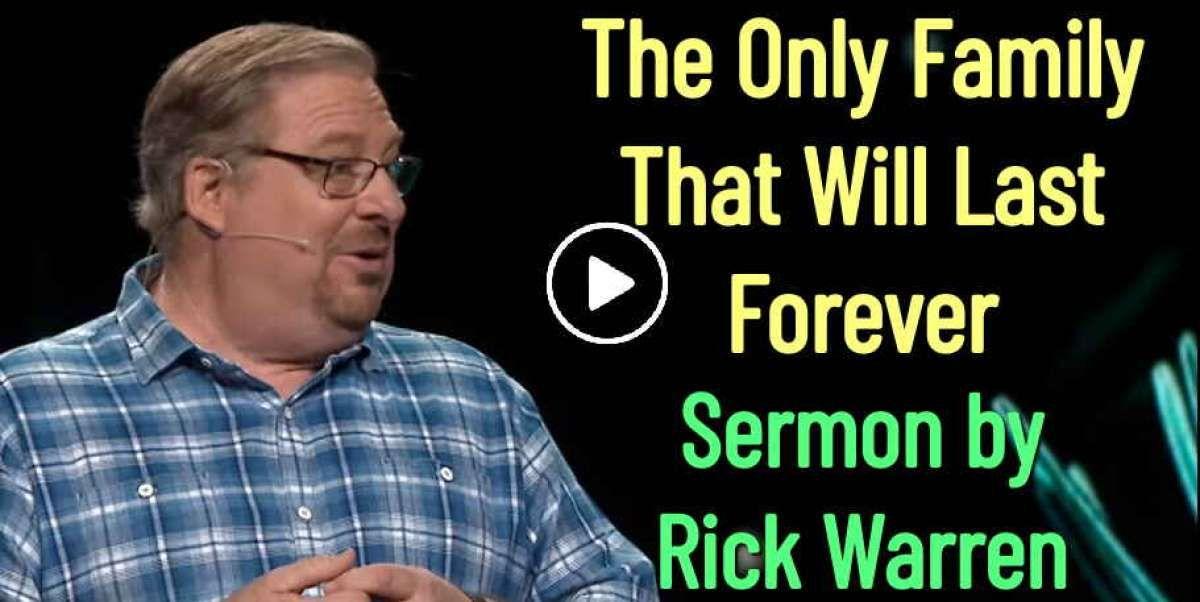 Rick Warren Christmas 2020 Sermons The Only Family That Will Last Forever   Rick Warren (January 06