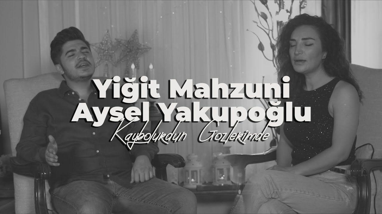 Yigit Mahzuni Ft Aysel Yakupoglu Kaybolurdun Gozlerimde Mp3 Indir Sarkilar Youtube Muzik
