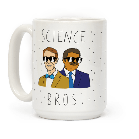 Science Bros - Show off your love of science with this hilariously adorable, Neil Degrasse Tyson and Bill Nye fan's, science believer's coffee mug! Let everyone know that you and your best bud are science bros!