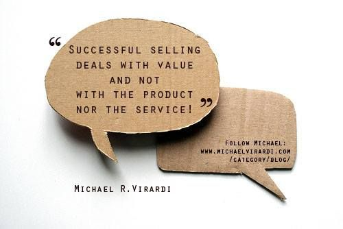 """Successful selling deals with #value and not with the product nor the service!"" Virardi"