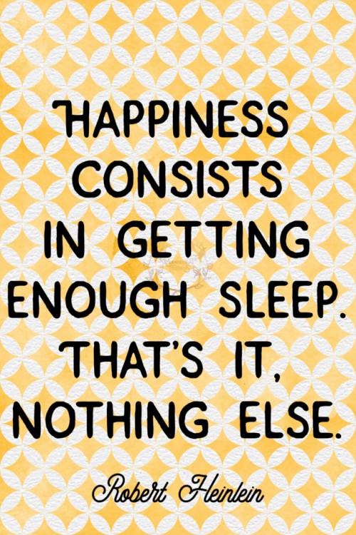 Robert Heinlein Quotes Happiness Consists In Getting Enough Sleepthats It Nothing Else .