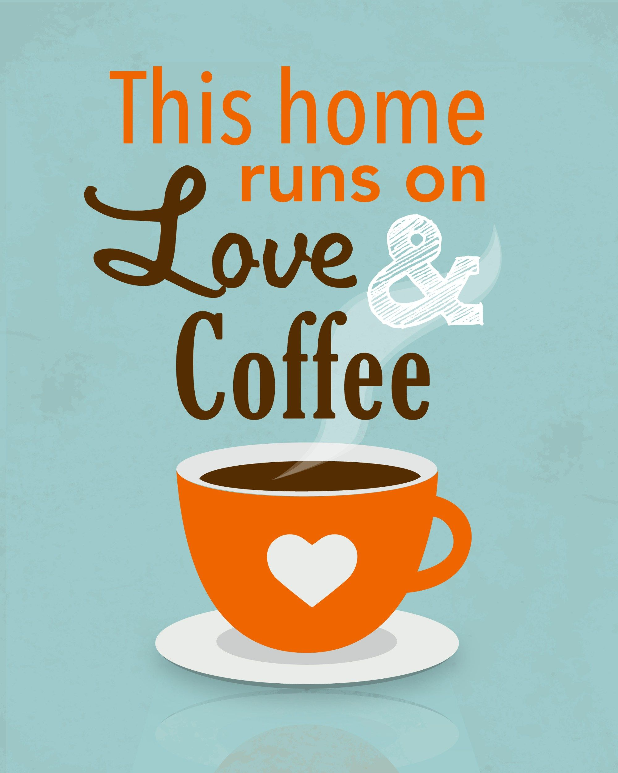 Free Coffee Printable With The Inspirational Coffee Quote This Home Runs On Love And Coffee That Could Not Be Coffee Love Coffee Printables Coffee Quotes