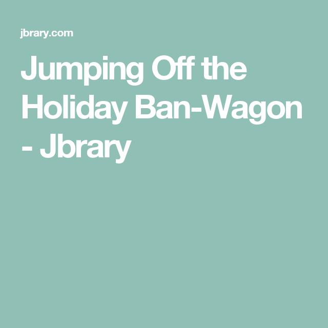 Jumping Off the Holiday Ban-Wagon - Jbrary