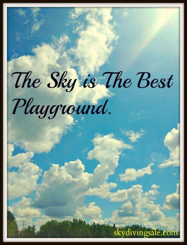 The Sky Is The Best Playground Skydive Skydiving Quotes