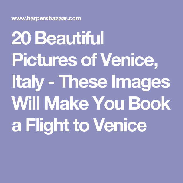 20 Beautiful Pictures of Venice, Italy - These Images Will Make You Book a Flight to Venice
