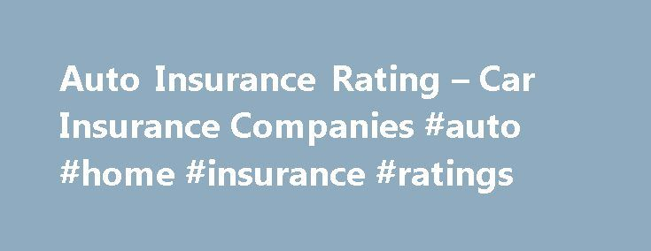 Auto Insurance Rating  Car Insurance Companies auto home