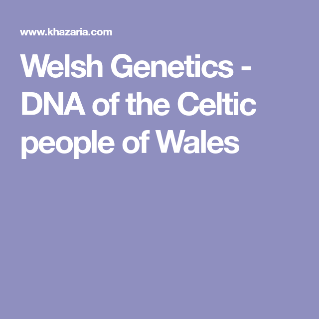 The Genetic Makeup Of An Organism Alluring Welsh Genetics  Dna Of The Celtic People Of Wales  Wales & Welsh Inspiration