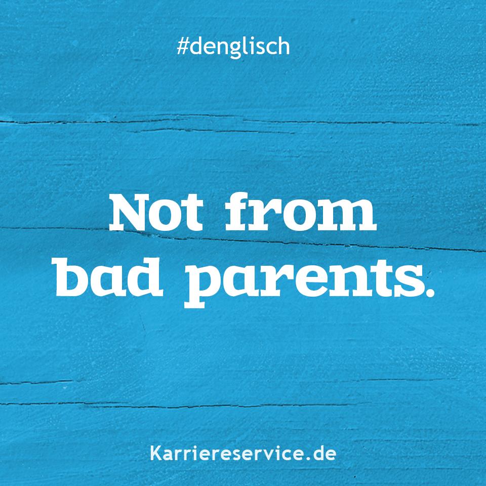 Redewendung Nicht von schlechten Eltern